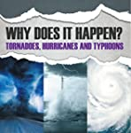Why Does It Happen: Tornadoes, Hurric...