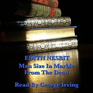 Edith Nesbit: Man Size in Marble & From the Dead Audiobook