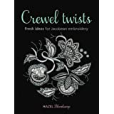 Crewel Twists: Fresh Ideas for Jacobean Embroideryby Hazel Blomkamp