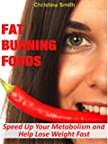 Fat Burning Foods: Speed Up Your Metabolism and Lose Weight Fast