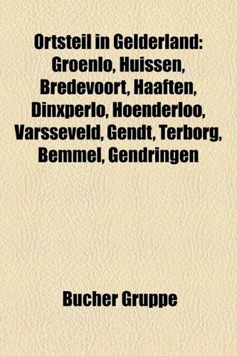 Ortsteil in Gelderland: Groenlo, Huissen, Bredevoort, Haaften, Dinxperlo, Hoenderloo, Varsseveld, Gendt, Terborg, Bemmel, Gendringen