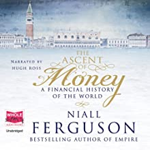 The Ascent of Money (       UNABRIDGED) by Niall Ferguson Narrated by Hugh Ross