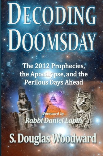 Decoding Doomsday: The 2012 Prophecies, the Apocalypse, and the Perilous Days Ahead