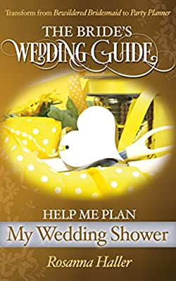 Help Me Plan My Bridal Shower: Transform From Bewildered Bridesmaid to Party Planner (The BRIDES Wedding Guide Book 9)