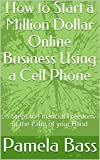 img - for How to Start a Million Dollar Online Business Using a Cell Phone: 5 Steps to Financial Freedom in the Palm of your Hand book / textbook / text book