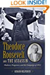 Theodore Roosevelt and the Assassin:...