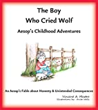 img - for The Boy Who Cried Wolf: An Aesop's Fable about Honesty and Unintended Consequences (Aesop's Childhood Adventures Book 10) book / textbook / text book