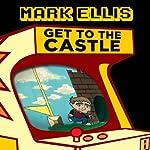 Get to the Castle   Mark Ellis