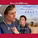 Though Mountains Fall: The Daughters of Caleb Bender, Book 3 (       UNABRIDGED) by W. Dale Cramer Narrated by Robin Miles