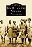 img - for Fox Hill on the Virginia Peninsula (VA) (Images of America) by Fox Hill Historical Society (2004-01-13) book / textbook / text book