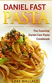 Daniel Fast Pasta: The Essential Daniel Fast Pasta Cookbook (Dairy-Free, Vegan)