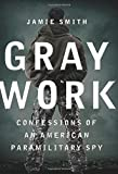 img - for Gray Work: Confessions of an American Paramilitary Spy book / textbook / text book