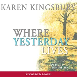Where Yesterday Lives | [Karen Kingsbury]