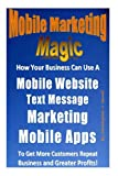 Mobile Marketing Magic: How Your Business Can Use A Mobile