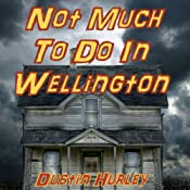 Not Much to Do in Wellington: An October Tale | [Dustin Hurley]