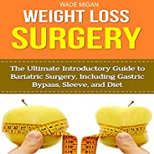 Weight Loss Surgery: The Ultimate Introductory Guide to Bariatric Surgery, Including Gastric Bypass, Sleeve, and Diet (       UNABRIDGED) by Wade Migan Narrated by Kelly Rhodes