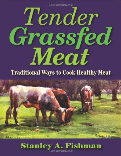 Tender Grassfed Meat Traditional Ways to Cook Healthy Meat098234841X
