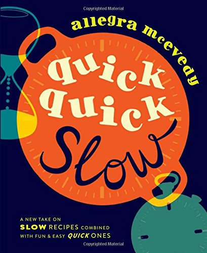 quick-quick-slow-a-new-take-on-slow-recipes-combined-with-fun-easy-quick-ones
