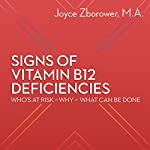 Signs of Vitamin B12 Deficiencies: Who's at Risk, Why, What Can Be Done   Joyce Zborower