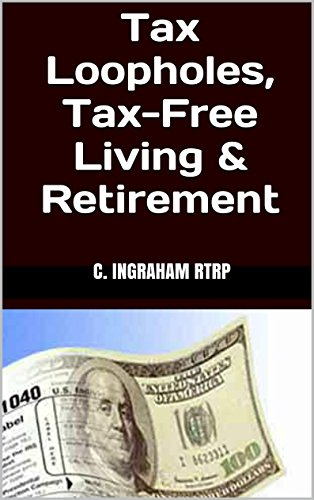 Tax Loopholes, Tax-Free Living & Retirement (Tax Free Income compare prices)