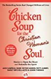 Chicken Soup for the Christian Womans Soul: Stories to Open the Heart and Rekindle the Spirit (Chicken Soup for the Soul)