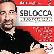 Sblocca il tuo potenziale: Conosci Te stesso per sviluppare un business e una vita di successo 3 | Dan Bogiatto