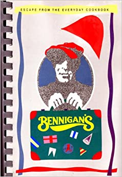 Buy Bennigan S Escape From The Everyday Cookbook Book
