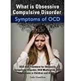 [ WHAT IS OBSESSIVE COMPULSIVE DISORDER. SYMPTOMS OF OCD. OCD TEST, TREATMENT FOR OBSESSIVE COMPULSIVE DISORDER, OCD MEDICATION, OCD SYMPTOMS IN CHILDRE ] Hamilton, Duke (AUTHOR ) May-31-2014 Paperback