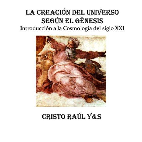 La Creación del Universo según el Génesis (Introducción a la Cosmología del Siglo XXI)