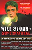 Will Storr Will Storr Vs. The Supernatural: One man's search for the truth about ghosts