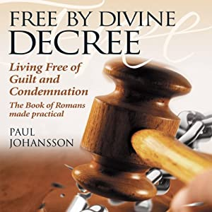 Free by Divine Decree: Living Free of Guilt and Condemnation Audiobook