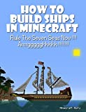 HOW TO BUILD SHIPS IN MINECRAFT (with step-by-step instructions): Rule The Seven Seas Now !!!  Arrrrggggghhhhh !!!!!!!