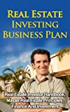 Real Estate Investing Business Plan - Real Estate Investor Handbook, Master Real Estate Principles, Finance And Investment (Real Estate Investor, Real Estate Investment)