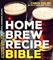Home Brew Recipe Bible: An Incredible Array of 100 Modern Homebrew Recipes for Brewers of All Levels