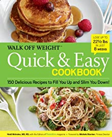 Walk Off Weight Quick & Easy Cookbook: 150 Delicious Recipes To Fill You Up And Slim You Down!