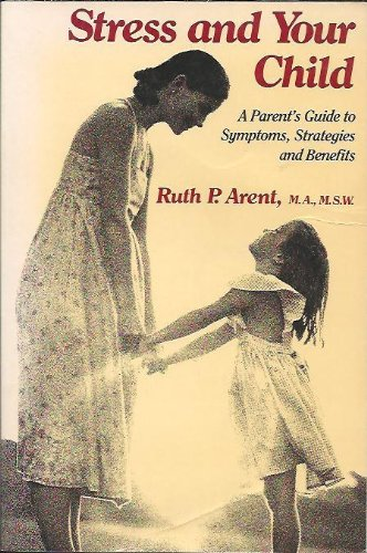 ARENT, RUTH P. - Stress and Your Child a Parent's Guide to Symptoms and Strategies