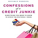 Confessions of a Credit Junkie: Everything You Need to Know to Avoid the Mistakes I Made (       UNABRIDGED) by Beverly Harzog Narrated by Lyndsay Vitale