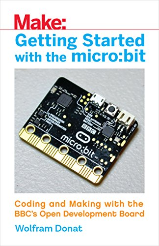 Getting Started with the micro:bit: Coding and Making with the BBC's Open Development Board (Make) [Donat, Wolfram] (Tapa Blanda)