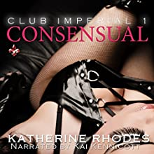 Consensual: Club Imperial, Book 1 (       UNABRIDGED) by Katherine Rhodes Narrated by Kai Kennicott