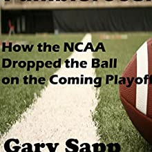 Fumblerooski: How the NCAA Dropped the Ball on the Coming Playoff (       UNABRIDGED) by Gary Sapp Narrated by Jason P. Hilton