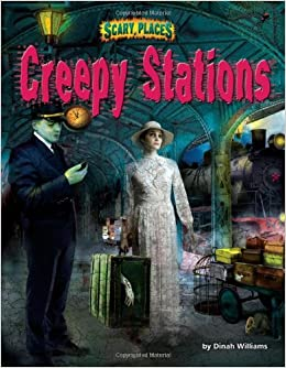 Creepy Stations (Scary Places): Dinah Williams: 9781617727498: Amazon
