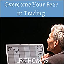 Overcome Your Fear in Trading (       UNABRIDGED) by LR Thomas Narrated by Wayne Chin
