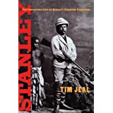 Stanley: The Impossible Life of Africa's Greatest Explorer ~ Tim Jeal