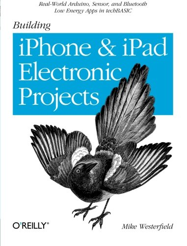 Building iPhone and iPad Electronic Projects: Real-World Arduino, Sensor, and Bluetooth Low Energy Apps in techBASIC (Ios Electronics compare prices)