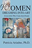 Women Dreaming-Into-Art: Seven Artists Who Create from Dreams