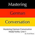 Mastering German Conversation Modal Verbs, Unit 1 | Scott Brians