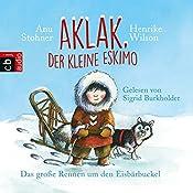 Das große Rennen um den Eisbärbuckel (Aklak, der kleine Eskimo 1) | Anu Stohner