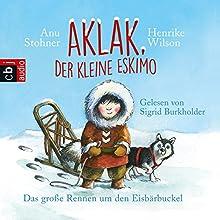 Das große Rennen um den Eisbärbuckel (Aklak, der kleine Eskimo) (       gekürzt) von Anu Stohner, Henrike Wilson Gesprochen von: Sigrid Burkholder