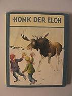 Honk der Elch. Mit mehrfarbigen Zeichnungen…