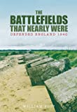 Battlefields That Nearly Were: Defended England 1940